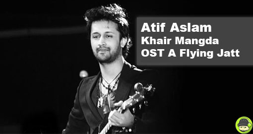 Atif Aslam - Khair Mangda OST A Flying Jatt (Listen/Download